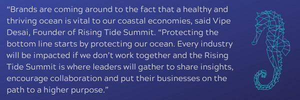 """""""Brands are coming around to the fact that a healthy and thriving ocean is vital to our coastal economies said Vipe Desai Founder of Rising Ti"""